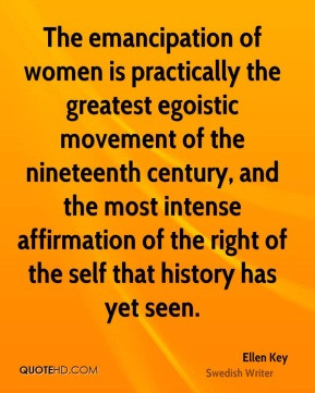 The emancipation of women is practically the greatest egoistic ...