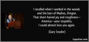 recalled when I worked in the woods and the bars of Madras, Oregon ...