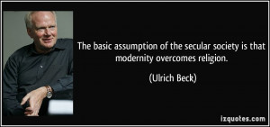 The basic assumption of the secular society is that modernity ...