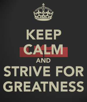 Strive For Greatness And strive for greatness
