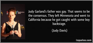 Judy Garland's father was gay. That seems to be the consensus. They ...