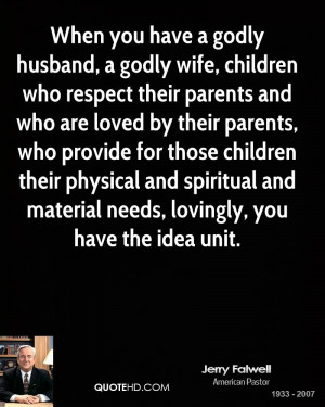 When you have a godly husband, a godly wife, children who respect ...