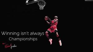Michael Jordan – Winning Isn't Always Championships Quotes Images