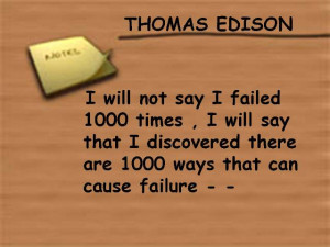 will not say I Failed 1000 times,I Will say that I Discovered there ...