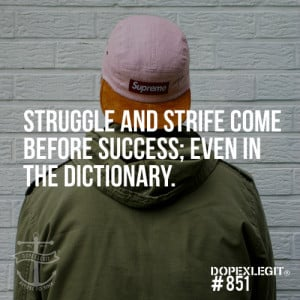 Struggle and strife come before success; even in the dictionary.