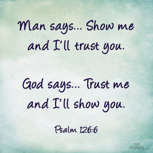 says show me and i ll trust you god says trust me and i ll show you ...