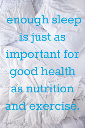 ... sleep is just as important for good health as nutrition and exercise
