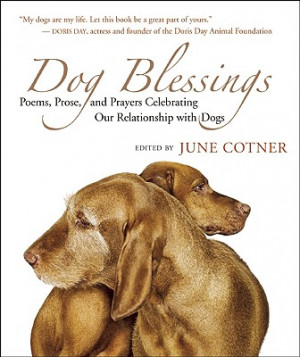 Dog Blessings: Poems, Prose, and Prayers Celebrating Our Relationship ...