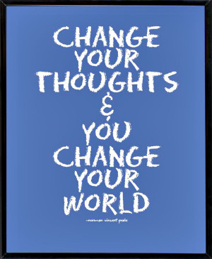 Change Your Thoughts & You Can Change Your World