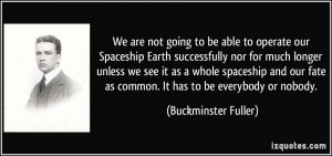 We are not going to be able to operate our Spaceship Earth ...