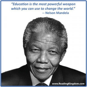Education is the most powerful weapon which you can useto change the ...