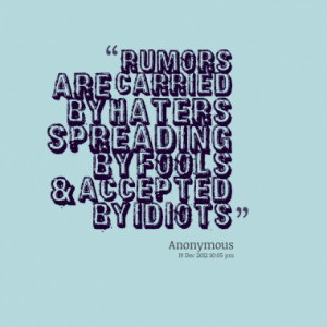 Rumors Are Carried by Haters Quote