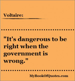 ... be right when the government is wrong. ~ Voltaire #quotes True or not