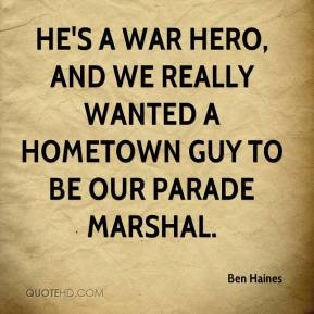 He's a war hero, and we really wanted a hometown guy to be our parade ...