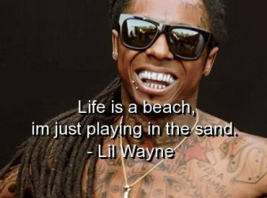 Lil wayne quotes and sayings nice life beach playing