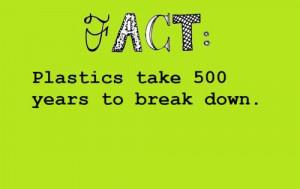 Plastics Take 500 Years To Break Down
