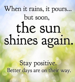 Inspirational Quotes when it rains, it pours but soon, the sun shines ...