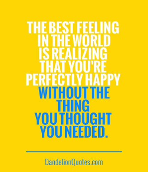 DandelionQuotes.com The best feeling in the world is realizing ...