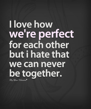 Sad Love Quotes - I love how we're perfect for each other