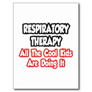 Respiratory Therapy...All The Cool Kids Post Cards