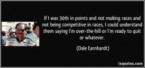 If I was 30th in points and not making races and not being competitive ...