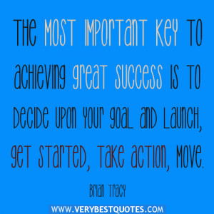 The most important key to achieving great success is to decide upon ...