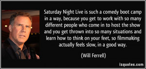 Saturday Night Live is such a comedy boot camp in a way, because you ...