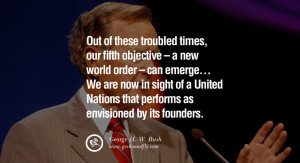Out of these troubled times, our fifth objective – a new world order ...
