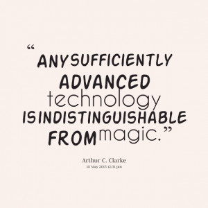 Quotes Picture: any sufficiently advanced technology is ...