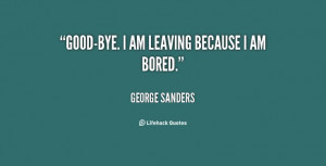 quote-George-Sanders-good-bye-i-am-leaving-because-i-am-31978.png ...
