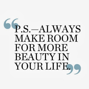 Always make room for more beauty in your life