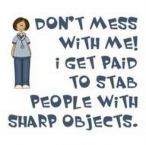 Funny Nursing Quotes: http://www.nursebuff.com/2013/07/funny-nurses ...