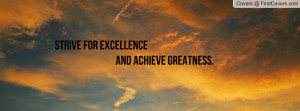 strive for excellence and achieve greatness Pictures