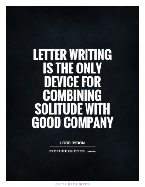 Writing Quotes Solitude Quotes Good Company Quotes Letter Quotes Lord
