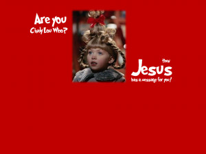 Are you Cindy Lou Who, then Jesus hasa message for you.