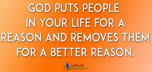 God puts people in your life for a reason and removes them for a ...