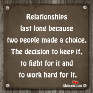 Relationships last long because two people made a choice.