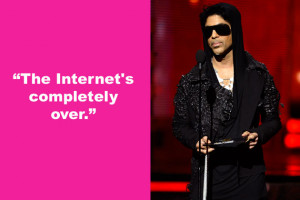 of funk, Prince , proclaimed the Internet is a has-been. This quote ...