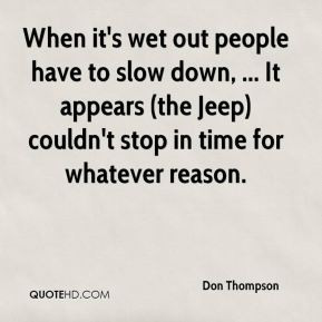 When it's wet out people have to slow down, ... It appears (the Jeep ...