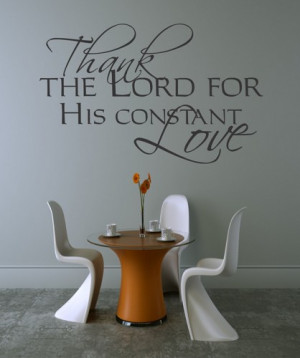 Thank the Lord for his constant Love ...