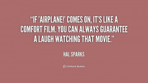 If 'Airplane!' comes on, it's like a comfort film. You can always ...