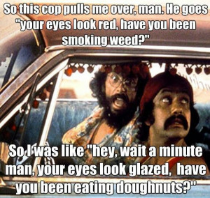 Cheech and Chong marijuana quote ~ ☮レ o √乇 L ve ☮~ღ ...
