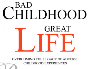 ... Great Life: Overcoming the Legacy of Adverse Childhood Experiences