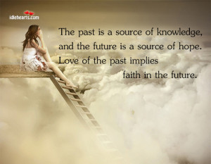 The Past Is A Source Of Knowledge, And The…