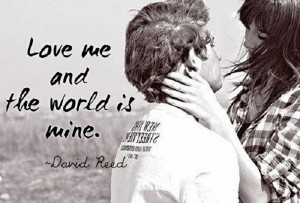 Love me and the world is mine!