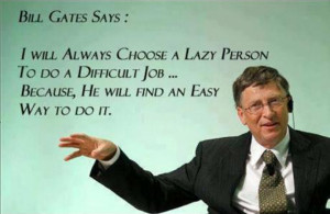 will always choose a lazy person to do a difficult job..