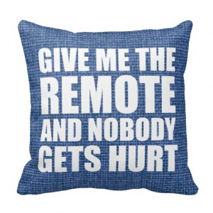 Funny Remote Control Quote Throw Pillows