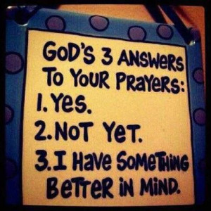 God's 3 answers ~ Inspirational Quotes and Pictures