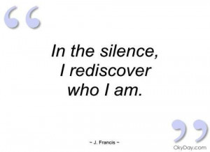 In the silence, I rediscover who I am.