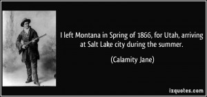 ... Utah, arriving at Salt Lake city during the summer. - Calamity Jane